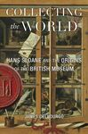 COLLECTING THE WORLD - HANS SLOANE AND THE ORIGINS OF THE BRITISH MUSEUM