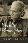 WORLDLY PHILOSOPHER : THE ODYSSEY OF ALBERT O. HIRSCHMAN