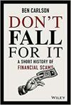 DON'T FALL FOR IT.A SHORT HISTORY OF FINANCIAL SCAMS