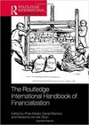 THE ROUTLEDGE INTERNATIONAL HANDBOOK OF FINANCIALIZATION