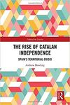 THE RISE OF CATALAN INDEPENDENCE. SPAIN'S TERRITORIAL CRISIS
