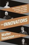 THE INNOVATORS: HOW A GROUP OF HACKERS, GENIUSES, AND GEEKS CREATED THE DIGITAL