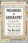 PRISONERS OF GEOGRAPHY: TEN MAPS THAT EXPLAIN EVERYTHING ABOUT THE WORLD