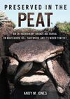 PRESERVED IN THE PEAT : AN EXTRAORDINARY BRONZE AGE BURIAL ON WHITEHORSE HILL, D