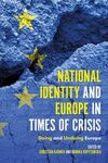 NATIONAL IDENTITY AND EUROPE IN TIMES OF CRISIS. DOING AND UNDOING EUROPE