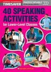 TIMESAVER 40 SPEAKING ACTIVITIES FOR LOWER-LEVEL CLASSES