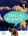 SOCIAL SCIENCE - 1º ED. PRIM. IN FOCUS