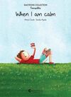 WHEN I AM CALM
