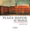 LA PLAZA MAYOR DE MADRID. 400 AÑOS DE HISTORIA