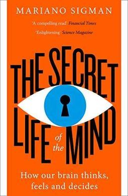 THE SECRET LIFE OF THE MIND.HOW OUR BRAIN THINKS, FEELS AND DECIDES