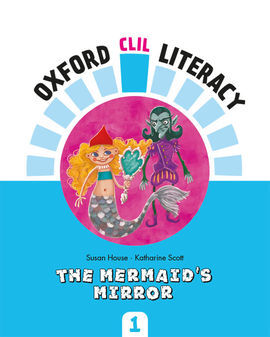 OXFORD CLIL LITERACY - THE MERMAID'S MIRROR