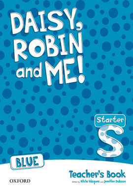 DAISY, ROBIN AND ME STARTER BLUE - TEACHER'S BOOK