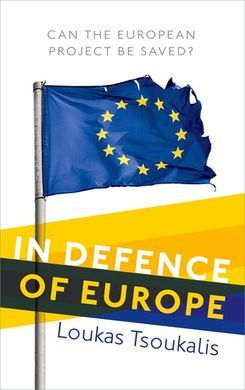 IN DEFENCE OF EUROPE : CAN THE EUROPEAN PROJECT BE SAVED?