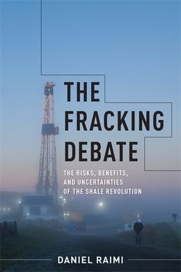 THE FRACKING DEBATE. THE RISK, BENEFITS, AND UNCERTAINTIES OF THE SHALE REVOLUTION