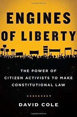 ENGINES OF LIBERTY. THE POWER OF CITIZEN ACTIVISTS TO MAKE CONSTITUTIONAL LAW