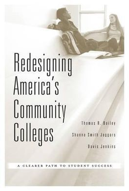REDESIGNING AMERICA S COMMUNITY COLLEGES : A CLEARER PATH TO STUDENT SUCCESS