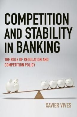 COMPETITION AND STABILITY IN BANKING. THE ROLE OF REGULATION AND COMPETITION POLICY