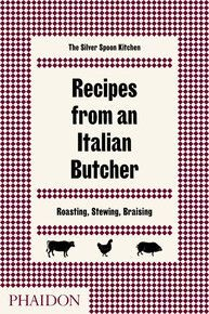 RECIPES FROM AN ITALIAN BUTCHER, ROASTING, STEWING, BRAISING
