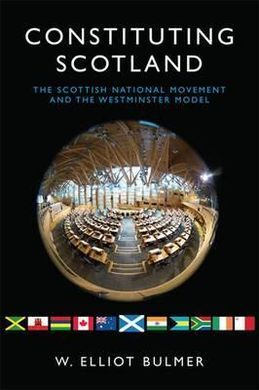 CONSTITUTING SCOTLAND. THE SCOTTISH NATIONAL MOVEMENT AND THE WESTMINSTER MODEL