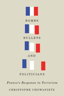 BOMBS, BULLETS, AND POLITICIANS. FRANCE'S RESPONSE TO TERRORISM