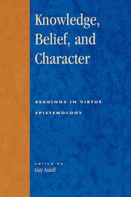 DESCARGAR KNOWLEDGE, BELIEF, AND CHARACTER : READINGS IN CONTEMPORARY VIRTUE EPISTEMOLOGY
