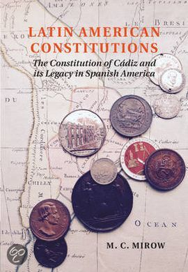 LATIN AMERICAN CONSTITUTIONS. THE CONSTITUTION OF CÁDIZ AND ITS LEGACY IN SPANISH AMERICA