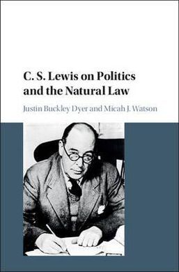 C.S. LEWIS ON POLITICS AND THE NATURAL LAW