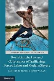 REVISITING THE LAW AND GOVERNANCE OF TRAFFICKING, FORCED LABOR AND MODERN SLAVER