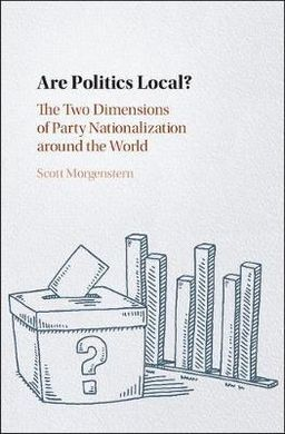ARE POLITICS LOCAL? THE TWO DIMENSIONS OF PARTY NATIONALIZATION AROUND THE WORLD.