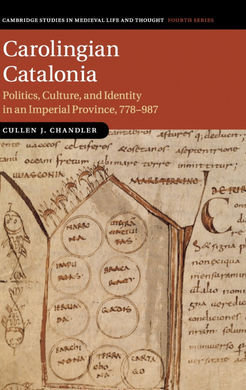 CAROLINGIAN CATALONIA POLITICS, CULTURE, AND IDENTITY IN AN IMPERIAL PROVINCE, 778-987