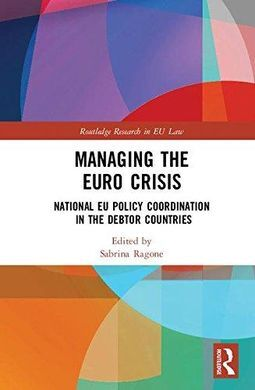 MANAGING THE EURO CRISIS. NATIONAL EU POLICY COORDINATION IN THE DEBTOR COUNTRIES