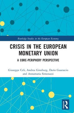 CRISIS IN THE EUROPEAN MONETARY UNION. A CORE-PREIPHERY PERSPECTIVE