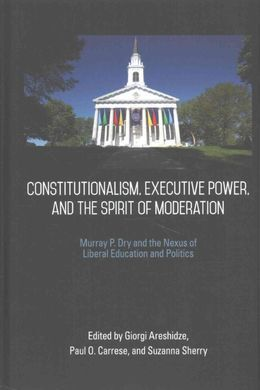 CONSTITUTIONALISM, EXECUTIVE POWER, AND THE SPIRIT OF MODERATION