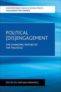 POLITICAL (DIS)ENGAGEMENT. THE CHANGING NATURE OF THE POLITICAL