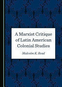A MARXIST CRITIQUE OF LATIN AMERICAN COLONIAL STUDIES