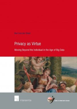 PRIVACY AS VIRTUE. MOVING BEYOND THE INDIVIDUAL IN THE AGE OF BIG DATA