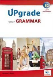 UPGRADE YOUR GRAMMAR UPPER-INTERMEDIATE B2
