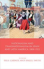 NATIONALISM AND TRANSNATIONALISM IN SPAIN AND LATIN AMERICA, 1808-1923