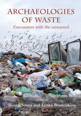 ARCHAEOLOGIES OF WASTE : ENCOUNTERS WITH THE UNWANTED
