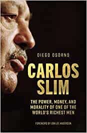 CARLOS SLIM. THE POWER, MONEY, AND MORALITY OF ONE OT THE WORLD'S RICHEST MEN