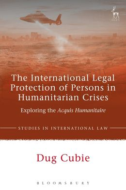 THE INTERNATIONAL LEGAL PROTECTION OF PERSONS IN HUMANITARIAN CRISES.