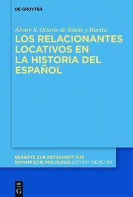 DESCARGAR LOS RELACIONANTES LOCATIVOS EN LA HISTORIA DEL ESPAÑOL