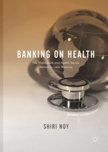 BANKING ON HEALTH. TEH WORLD BANK AND HEALTH SECTOR REFORM IN LATIN AMERICA