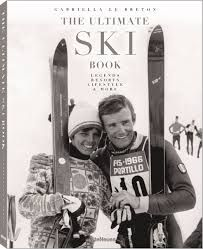 THE ULTIMATE SKI BOOK - LEGENDS, RESORTS, LIFESTYLE AND MORE (OCTUBRE 2016)
