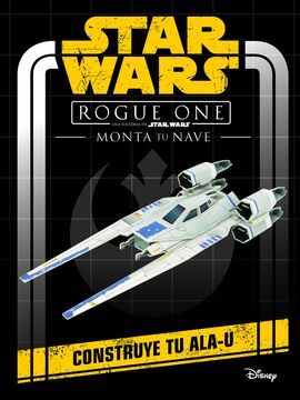 STAR WARS. ROGUE ONE. MONTA TU NAVE