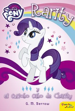 MY LITTLE PONY. RARITY Y EL CURIOSO CASO DE CHARITy