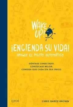WAKE UP! ENCIENDA SU VIDA. APAGUE EL PILOTO AUTOMÁTICO