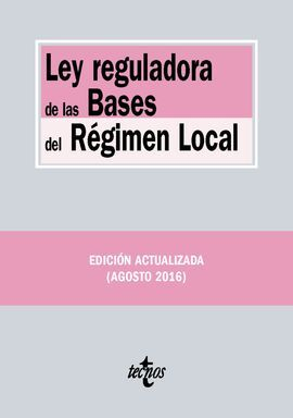 LEY REGULADORA DE LAS BASES DEL RÉGIMEN LOCAL. 2ª ED. 2016