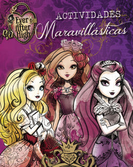 EVER AFTER HIGH. ACTIVIDADES MARAVILLASTICAS