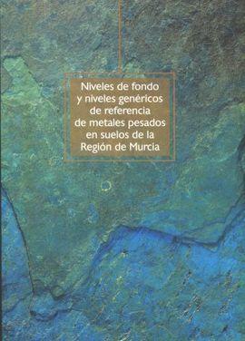 DESCARGAR NIVELES DE FONDO Y NIVELES GENERICOS DE REFERENCIA DE METALES PESADOS EN SUELOS DE LA REGION DE MURCIA
